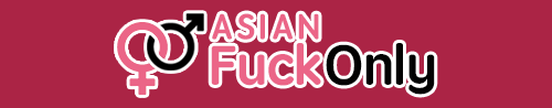 Asian Fuck Only